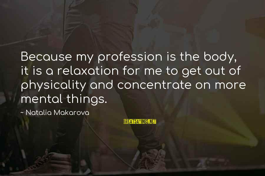 Demand Management Sayings By Natalia Makarova: Because my profession is the body, it is a relaxation for me to get out