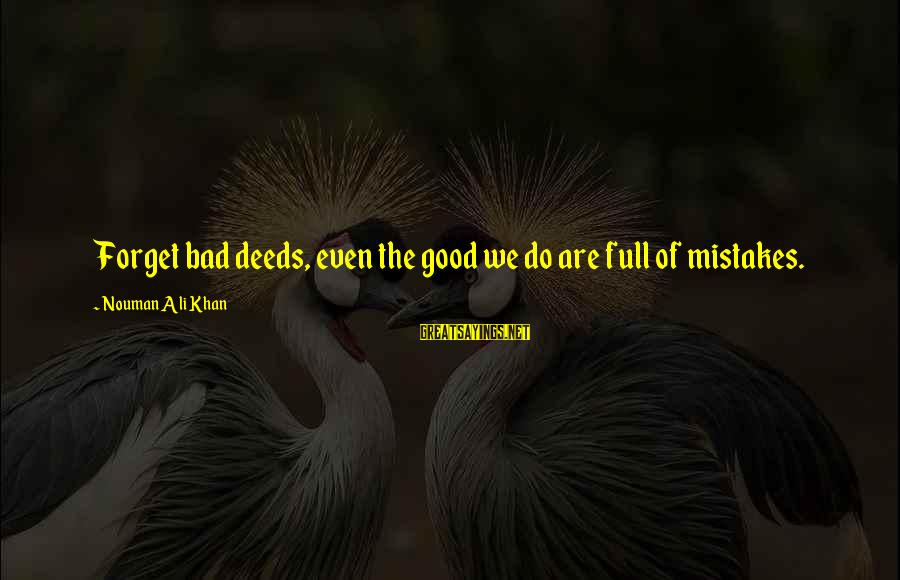 Demand Management Sayings By Nouman Ali Khan: Forget bad deeds, even the good we do are full of mistakes.
