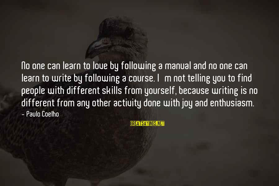 Demand Management Sayings By Paulo Coelho: No one can learn to love by following a manual and no one can learn