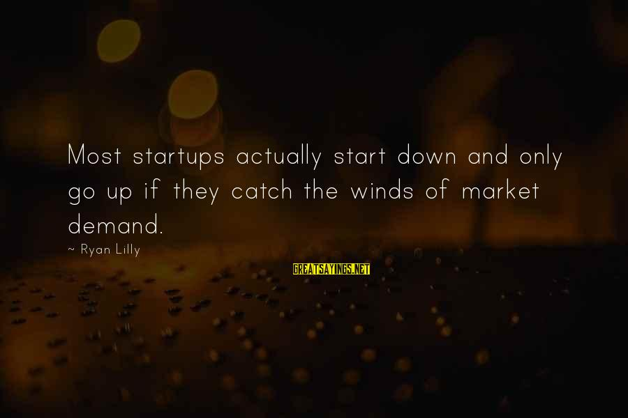 Demand Vs Supply Sayings By Ryan Lilly: Most startups actually start down and only go up if they catch the winds of