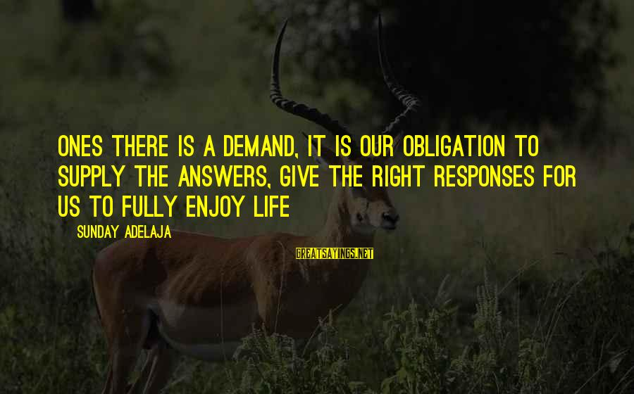 Demand Vs Supply Sayings By Sunday Adelaja: Ones there is a demand, it is our obligation to supply the answers, give the