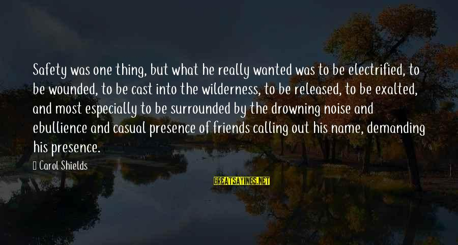 Demanding Friends Sayings By Carol Shields: Safety was one thing, but what he really wanted was to be electrified, to be