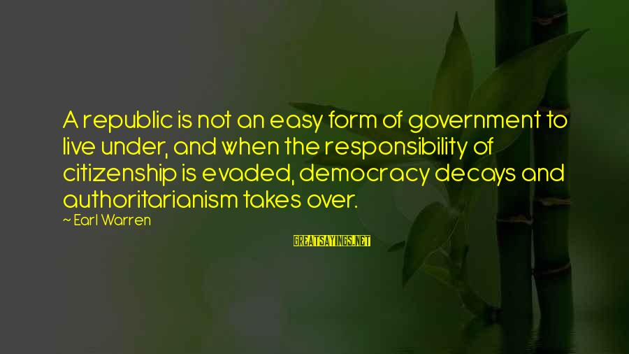 Democracy And Citizenship Sayings By Earl Warren: A republic is not an easy form of government to live under, and when the