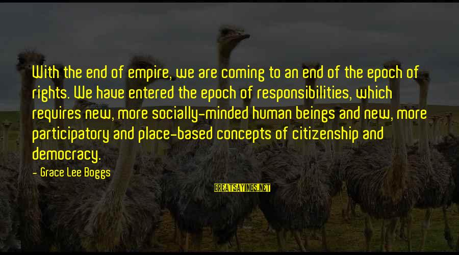 Democracy And Citizenship Sayings By Grace Lee Boggs: With the end of empire, we are coming to an end of the epoch of