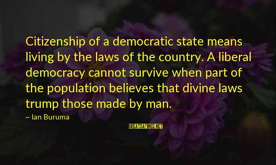 Democracy And Citizenship Sayings By Ian Buruma: Citizenship of a democratic state means living by the laws of the country. A liberal
