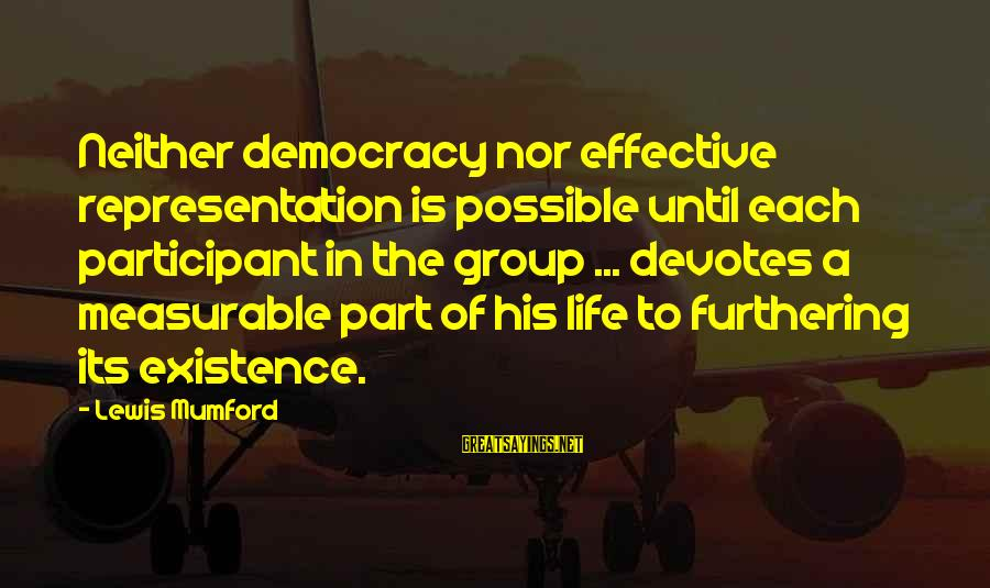 Democracy And Citizenship Sayings By Lewis Mumford: Neither democracy nor effective representation is possible until each participant in the group ... devotes