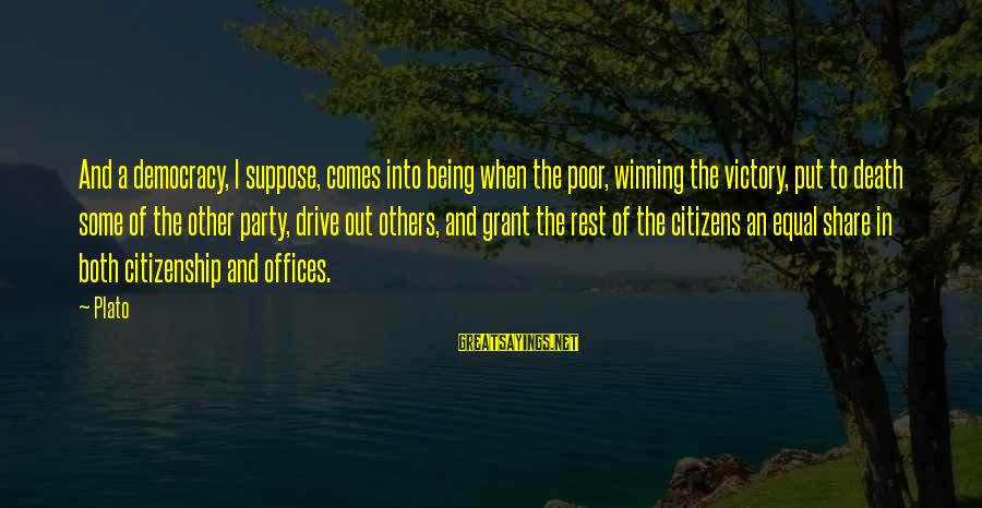 Democracy And Citizenship Sayings By Plato: And a democracy, I suppose, comes into being when the poor, winning the victory, put