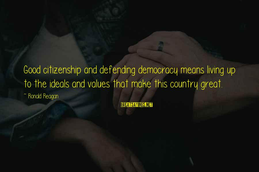 Democracy And Citizenship Sayings By Ronald Reagan: Good citizenship and defending democracy means living up to the ideals and values that make
