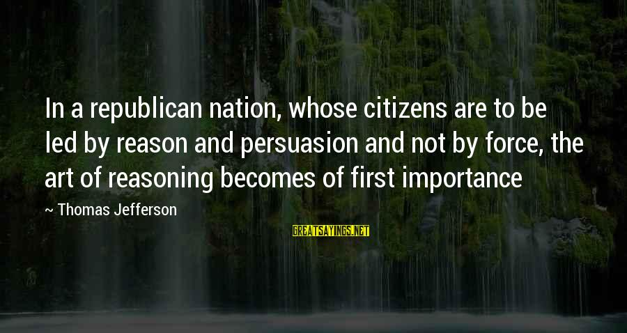 Democracy And Citizenship Sayings By Thomas Jefferson: In a republican nation, whose citizens are to be led by reason and persuasion and
