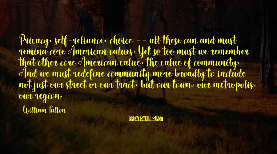 Democracy And Citizenship Sayings By William Fulton: Privacy, self-reliance, choice -- all these can and must remina core American values. Yet so