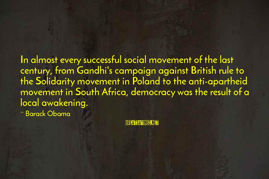 Democracy By Gandhi Sayings By Barack Obama: In almost every successful social movement of the last century, from Gandhi's campaign against British