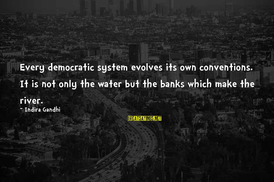 Democracy By Gandhi Sayings By Indira Gandhi: Every democratic system evolves its own conventions. It is not only the water but the