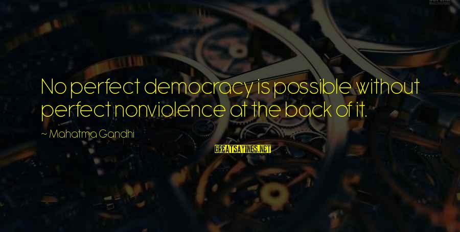 Democracy By Gandhi Sayings By Mahatma Gandhi: No perfect democracy is possible without perfect nonviolence at the back of it.