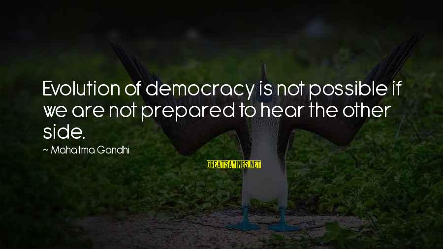 Democracy By Gandhi Sayings By Mahatma Gandhi: Evolution of democracy is not possible if we are not prepared to hear the other