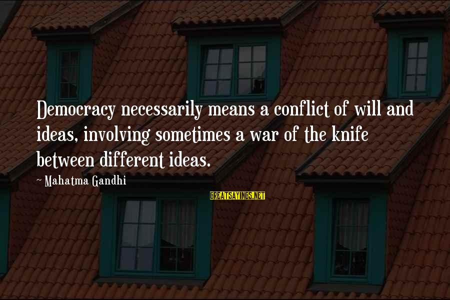 Democracy By Gandhi Sayings By Mahatma Gandhi: Democracy necessarily means a conflict of will and ideas, involving sometimes a war of the