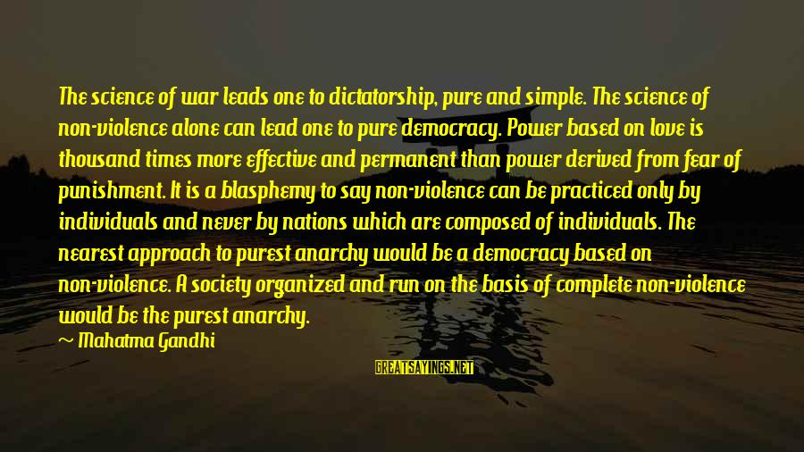 Democracy By Gandhi Sayings By Mahatma Gandhi: The science of war leads one to dictatorship, pure and simple. The science of non-violence