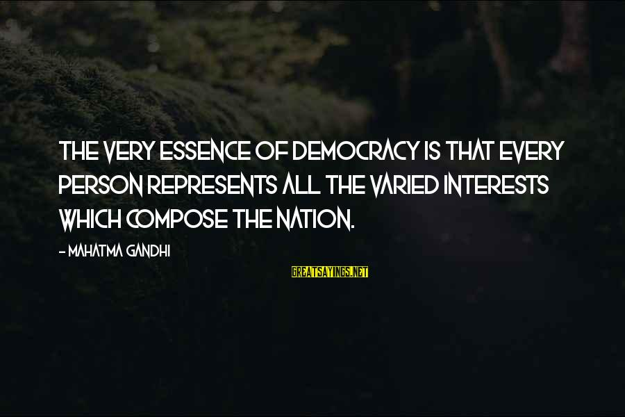 Democracy By Gandhi Sayings By Mahatma Gandhi: The very essence of democracy is that every person represents all the varied interests which