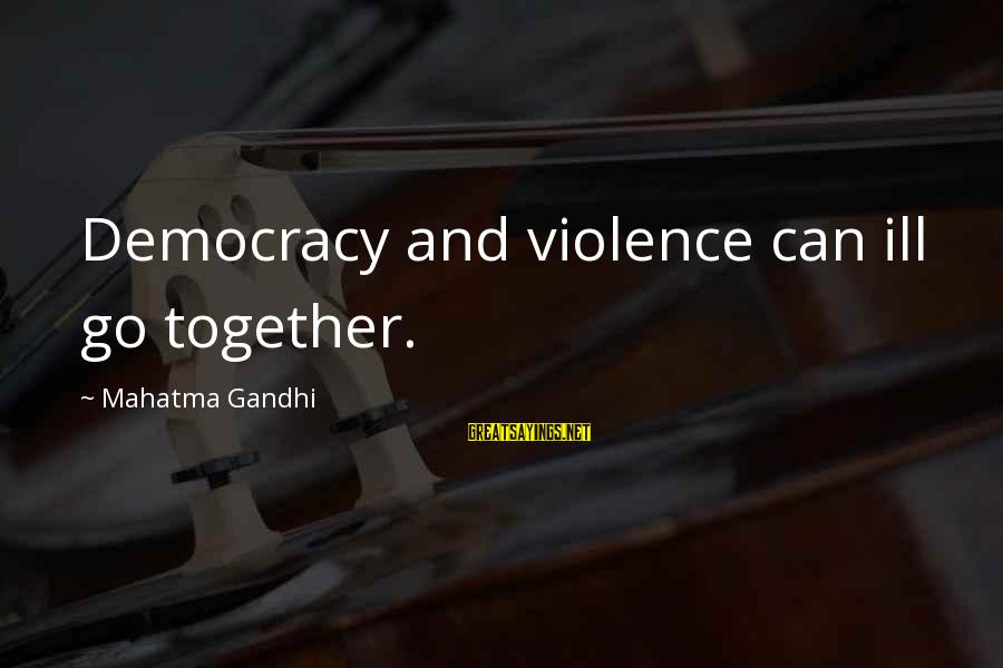 Democracy By Gandhi Sayings By Mahatma Gandhi: Democracy and violence can ill go together.