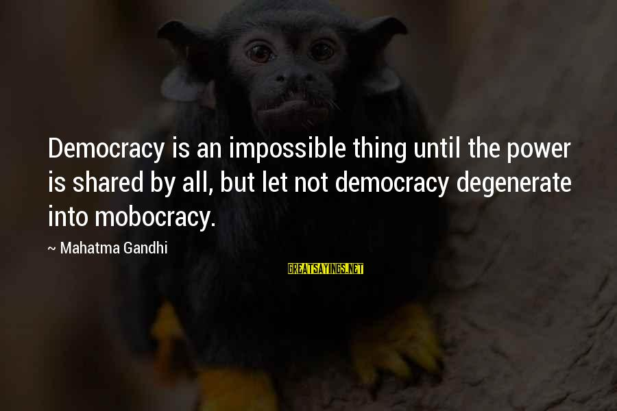 Democracy By Gandhi Sayings By Mahatma Gandhi: Democracy is an impossible thing until the power is shared by all, but let not