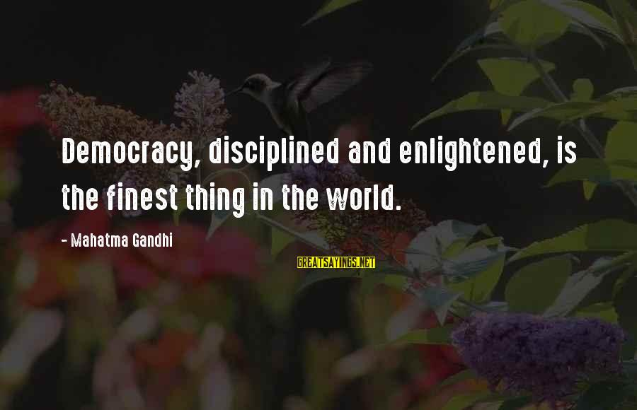 Democracy By Gandhi Sayings By Mahatma Gandhi: Democracy, disciplined and enlightened, is the finest thing in the world.