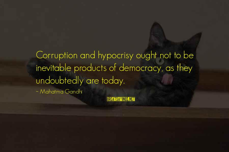 Democracy By Gandhi Sayings By Mahatma Gandhi: Corruption and hypocrisy ought not to be inevitable products of democracy, as they undoubtedly are