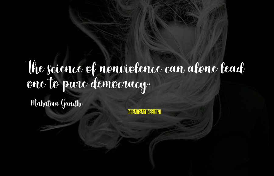 Democracy By Gandhi Sayings By Mahatma Gandhi: The science of nonviolence can alone lead one to pure democracy.