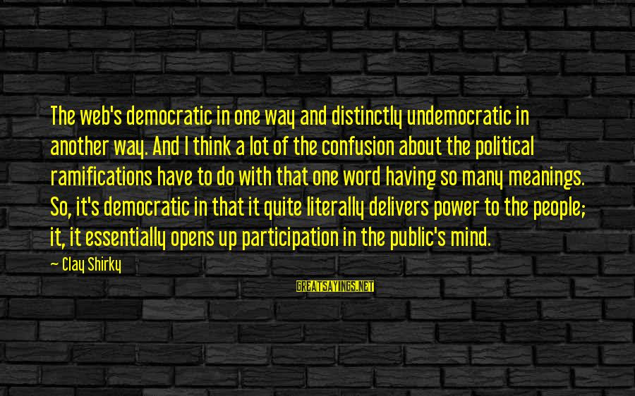 Democratic Participation Sayings By Clay Shirky: The web's democratic in one way and distinctly undemocratic in another way. And I think