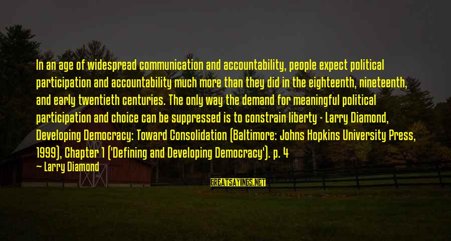 Democratic Participation Sayings By Larry Diamond: In an age of widespread communication and accountability, people expect political participation and accountability much