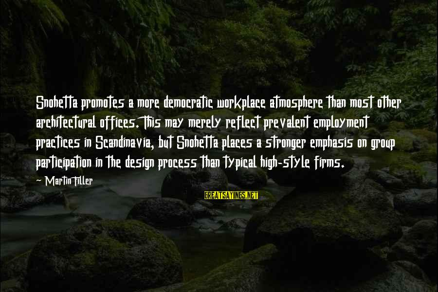 Democratic Participation Sayings By Martin Filler: Snohetta promotes a more democratic workplace atmosphere than most other architectural offices. This may merely
