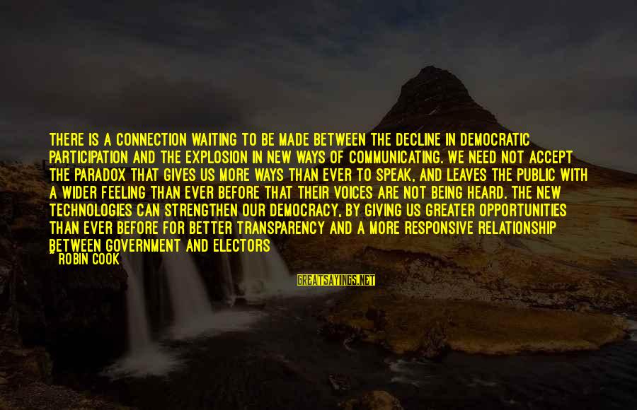 Democratic Participation Sayings By Robin Cook: There is a connection waiting to be made between the decline in democratic participation and