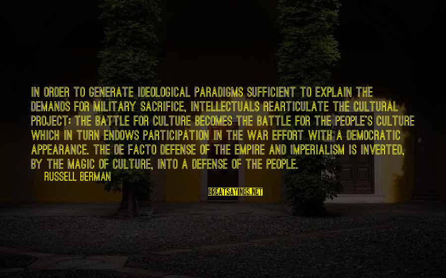 Democratic Participation Sayings By Russell Berman: In order to generate ideological paradigms sufficient to explain the demands for military sacrifice, intellectuals