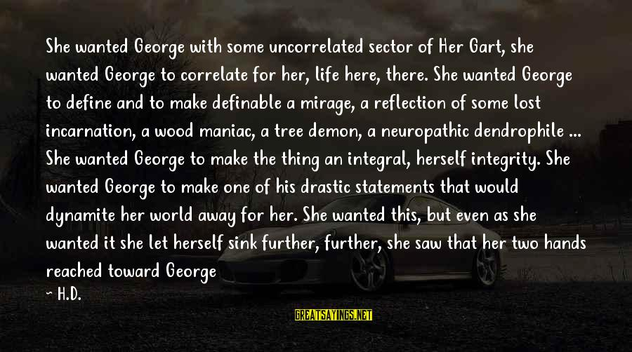 Dendrophile Sayings By H.D.: She wanted George with some uncorrelated sector of Her Gart, she wanted George to correlate