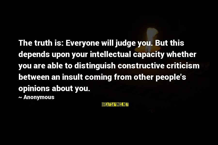 Denial Of The Truth Sayings By Anonymous: The truth is: Everyone will judge you. But this depends upon your intellectual capacity whether