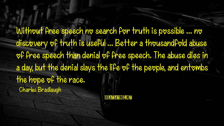 Denial Of The Truth Sayings By Charles Bradlaugh: Without free speech no search for truth is possible ... no discovery of truth is