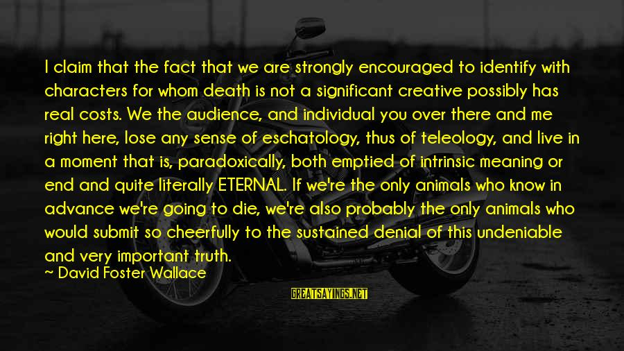 Denial Of The Truth Sayings By David Foster Wallace: I claim that the fact that we are strongly encouraged to identify with characters for
