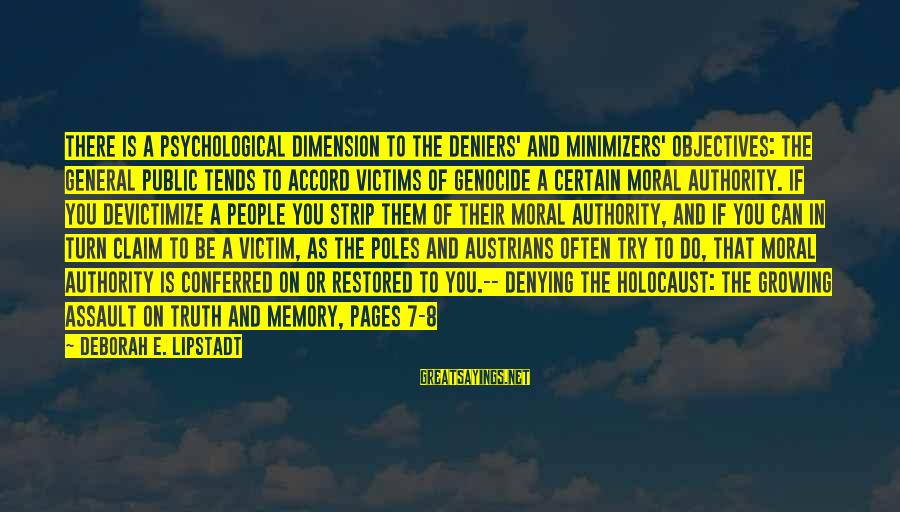 Denial Of The Truth Sayings By Deborah E. Lipstadt: There is a psychological dimension to the deniers' and minimizers' objectives: The general public tends