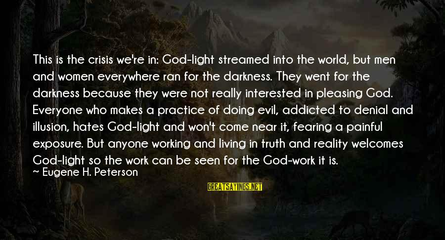 Denial Of The Truth Sayings By Eugene H. Peterson: This is the crisis we're in: God-light streamed into the world, but men and women