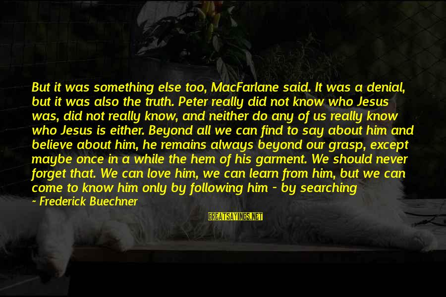 Denial Of The Truth Sayings By Frederick Buechner: But it was something else too, MacFarlane said. It was a denial, but it was