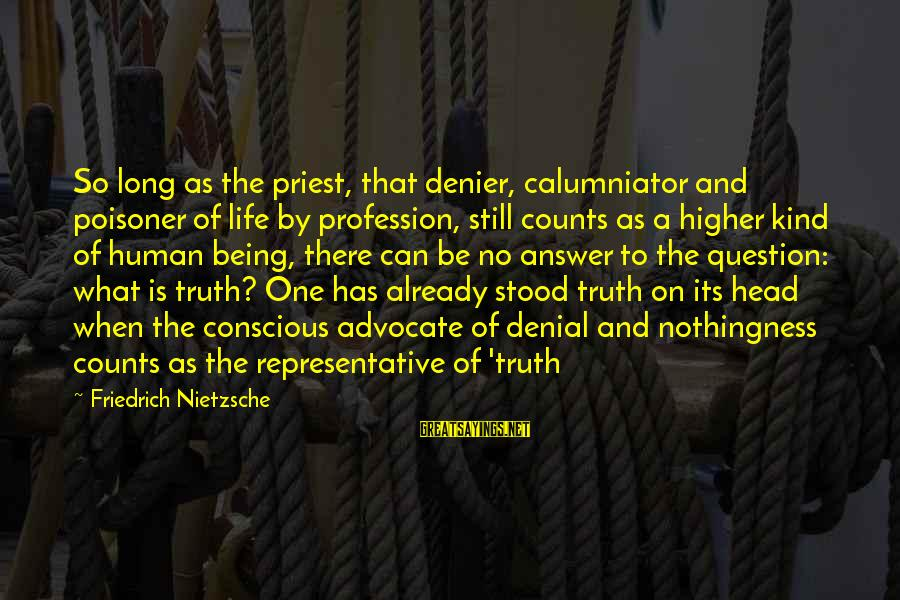 Denial Of The Truth Sayings By Friedrich Nietzsche: So long as the priest, that denier, calumniator and poisoner of life by profession, still