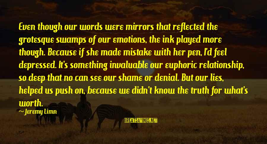 Denial Of The Truth Sayings By Jeremy Limn: Even though our words were mirrors that reflected the grotesque swamps of our emotions, the