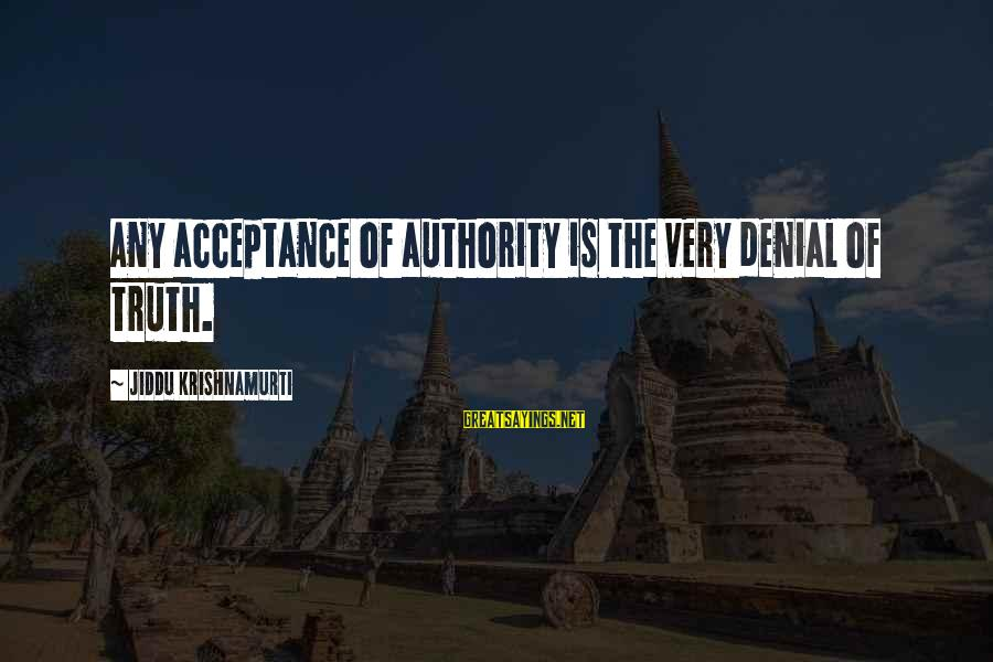 Denial Of The Truth Sayings By Jiddu Krishnamurti: Any acceptance of authority is the very denial of truth.
