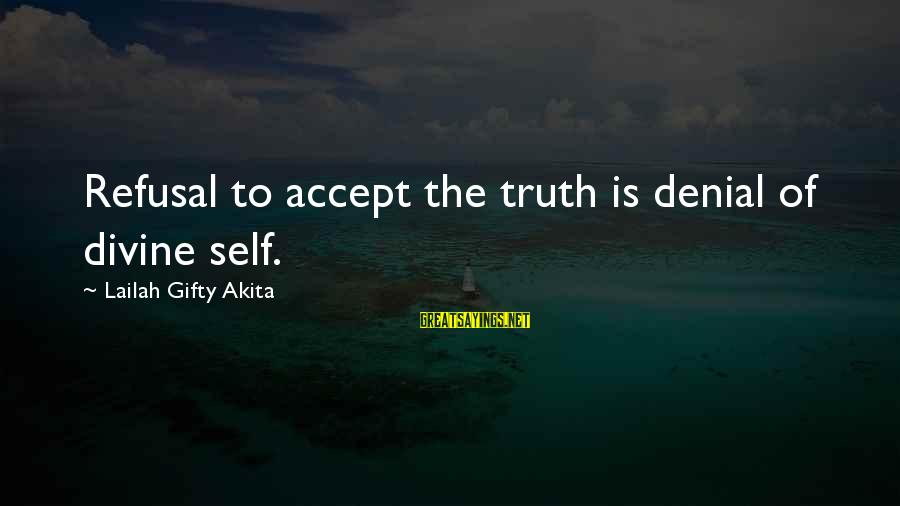 Denial Of The Truth Sayings By Lailah Gifty Akita: Refusal to accept the truth is denial of divine self.