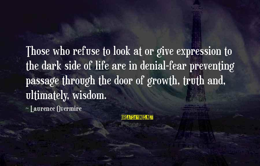 Denial Of The Truth Sayings By Laurence Overmire: Those who refuse to look at or give expression to the dark side of life