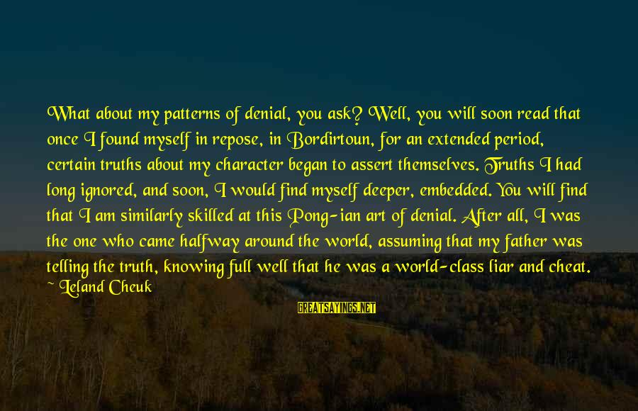 Denial Of The Truth Sayings By Leland Cheuk: What about my patterns of denial, you ask? Well, you will soon read that once