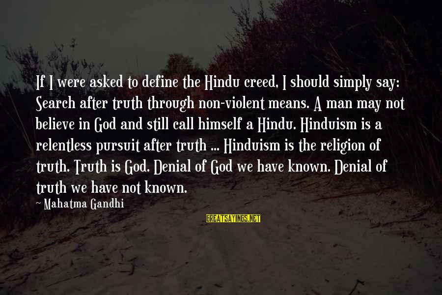 Denial Of The Truth Sayings By Mahatma Gandhi: If I were asked to define the Hindu creed, I should simply say: Search after