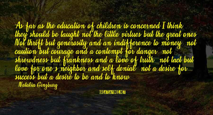Denial Of The Truth Sayings By Natalia Ginzburg: As far as the education of children is concerned I think they should be taught
