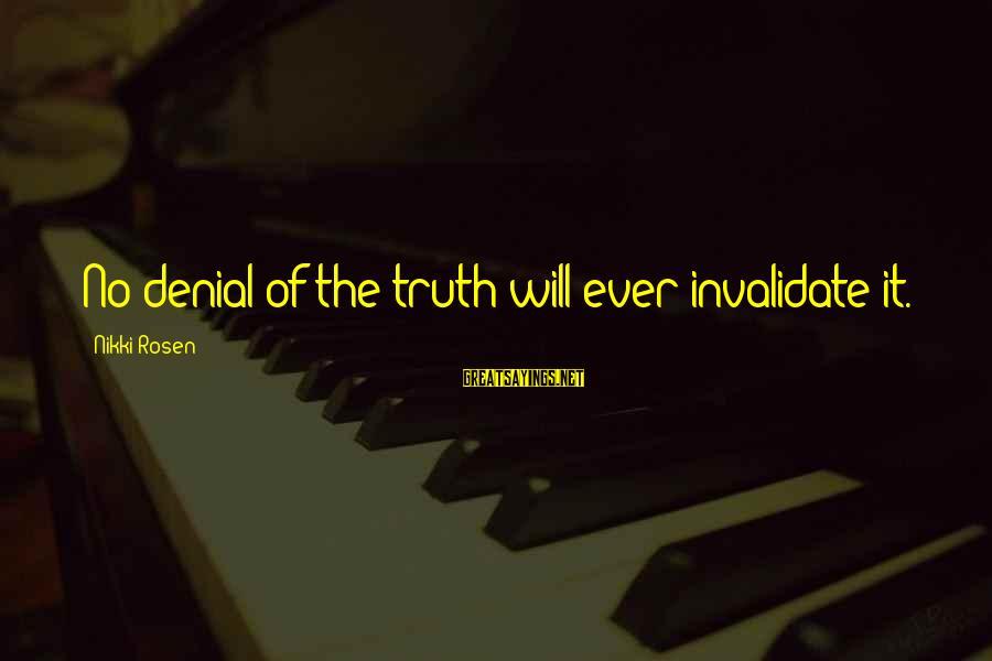 Denial Of The Truth Sayings By Nikki Rosen: No denial of the truth will ever invalidate it.