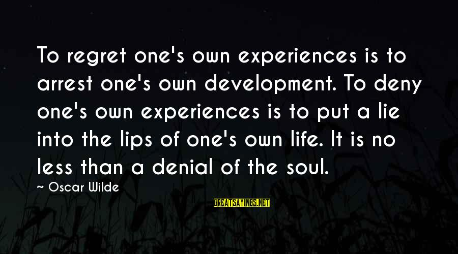 Denial Of The Truth Sayings By Oscar Wilde: To regret one's own experiences is to arrest one's own development. To deny one's own