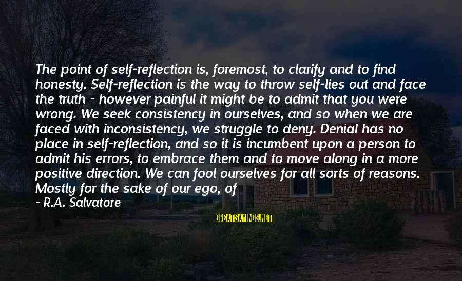 Denial Of The Truth Sayings By R.A. Salvatore: The point of self-reflection is, foremost, to clarify and to find honesty. Self-reflection is the