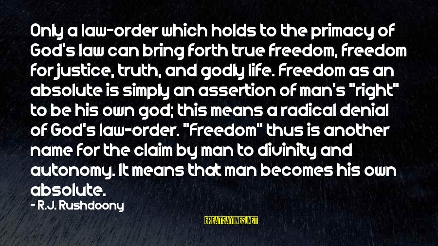 Denial Of The Truth Sayings By R.J. Rushdoony: Only a law-order which holds to the primacy of God's law can bring forth true